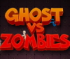 Ghost vs Zombies